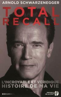 Total recall : l'incroyable et véridique histoire de ma vie