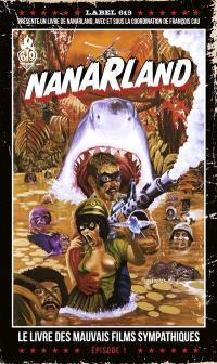 Nanarland : le livre des mauvais films sympathiques. Volume 1