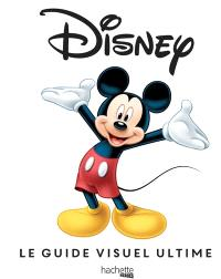 Disney : le guide visuel ultime