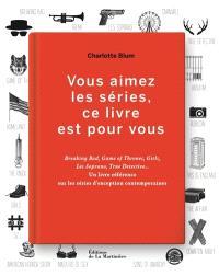 Vous aimez les séries, ce livre est pour vous : Breaking bad, Game of thrones, Girls, Les Soprano, True detective...