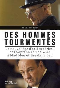 Des hommes tourmentés : le nouvel âge d'or des séries : des Soprano et The wire à Mad men et Breaking bad