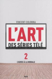 L'art des séries télé. Volume 2, L'adieu à la morale