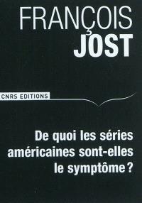 De quoi les séries américaines sont-elles le symptôme ?