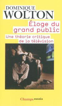 Eloge du grand public : une théorie critique de la télévision