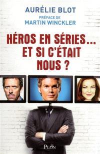 Héros en séries... : et si c'était nous ?