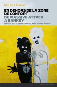 En dehors de la zone de confort : de Massive Attack à Banksy : l'histoire d'un groupe d'artistes, de leur ville, Bristol, et de leurs révolutions