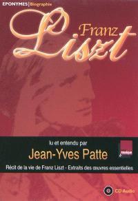 Franz Liszt : récit de la vie de Franz Liszt, extraits des oeuvres essentielles