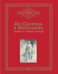 De Carmen à Mélisande : drames à l'Opéra-Comique