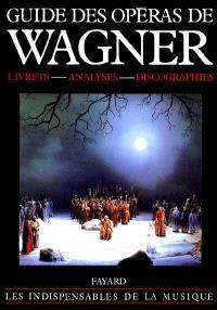 Guide des opéras de Wagner : livrets, analyses, discographies