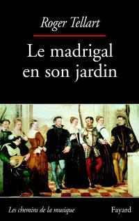 Le madrigal en son jardin