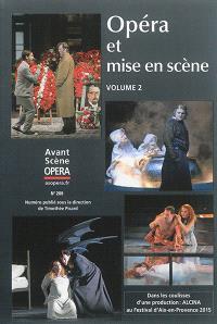 Avant-scène opéra (L'). n° 289, Opéra et mise en scène : volume 2