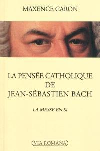 La pensée catholique de Jean-Sébastien Bach : la Messe en si