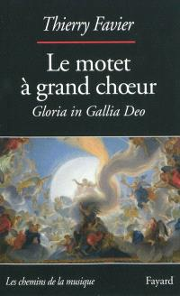 Le motet à grand choeur (1660-1792) : Gloria in Gallia Deo