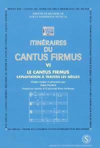 Itinéraires du cantus firmus. Volume 6, Le cantus firmus : exploitation à travers les siècles : actes du colloque des 2 et 3 avril 1997