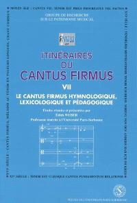 Itinéraires du cantus firmus. Volume 7, Le cantus firmus hymnologique, pédagogique et lexicologique : actes du colloque des 22 et 23 avril 1998