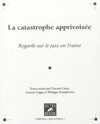 La catastrophe apprivoisée : regards sur le jazz en France