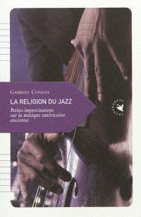 La religion du jazz : petites improvisations sur la musique américaine ancienne
