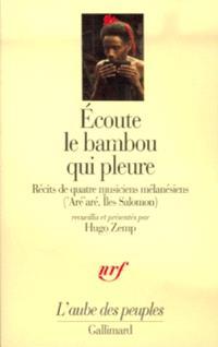 Ecoute le bambou qui pleure : récits de quatre musiciens mélanésiens ('Aré'aré, Iles Salomon)