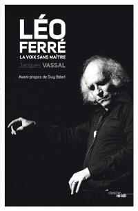 Léo Ferré : la voix sans maître : biographie