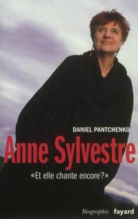 Anne Sylvestre : et elle chante encore ? : biographie