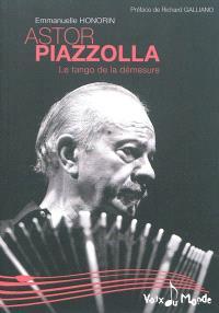 Astor Piazzolla : le tango de la démesure