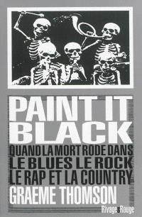 Paint it black : quand la mort rôde dans le blues, le rock, le rap et la country
