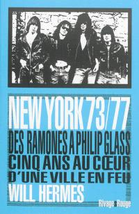 New York 73-77 : des Ramones à Philip Glass, cinq ans au coeur d'une ville en feu