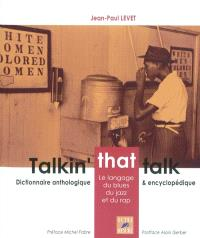 Talkin' that talk : le langage du blues, du jazz et du rap : dictionnaire anthologique et encyclopédique
