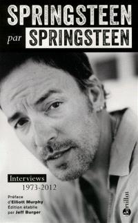 Springsteen par Springsteen : interviews, discours et rencontres : 1973-2012