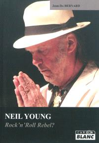 Neil Young : rock'n'roll rebel ?