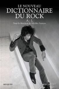 Le nouveau dictionnaire du rock : blues, country, électro, folk, hip-hop, metal, pop, reggae, rock'n'roll, rock indépendant, soul, A-L