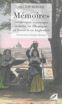 Mémoires : comprenant ses voyages en Italie, en Allemagne, en Russie et en Angleterre