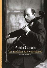 Pablo Casals : un musicien, une conscience