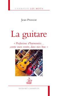 La guitare : profusions d'harmonies... contre mon ventre, dans mes bras