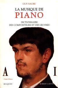 La musique de piano : dictionnaire des compositeurs et des oeuvres. Volume 1, A-I