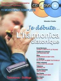 Je débute l'harmonica diatonique : 11 morceaux complets : méthode pratique et progressive, exercices et répertoire