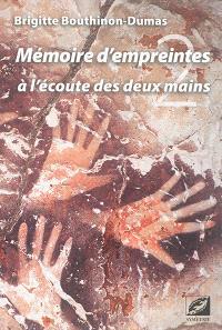 Mémoire d'empreintes. Volume 2, A l'écoute des deux mains