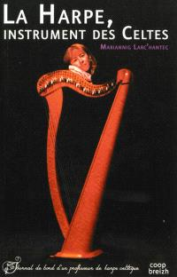 La harpe, instrument des Celtes : journal de bord d'un professeur de harpe celtique