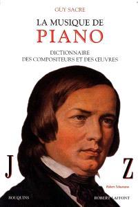 La musique de piano : dictionnaire des compositeurs et des oeuvres. Volume 2, J-Z