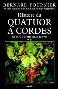 L'histoire du quatuor à cordes. Volume 2, De 1870 à l'entre-deux-guerres
