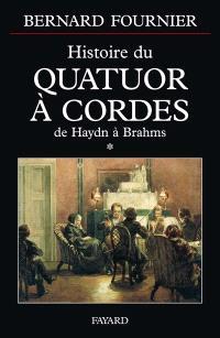 L'histoire du quatuor à cordes. Volume 1, De Haydn à Brahms