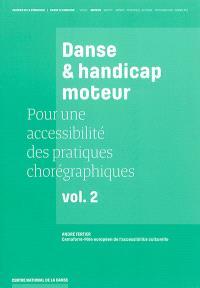 Pour une accessibilité des pratiques chorégraphiques. Volume 2, Danse & handicap moteur