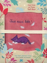 Tout doux, bébé ! : mon livre en tissu tout doux