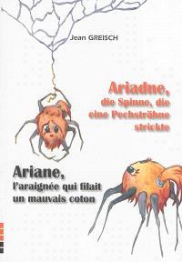 Ariadne, die Spinne, die eine Pechsträhne strickte = Ariane, l'araignée qui filait un mauvais coton