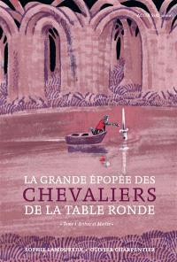 La grande épopée des chevaliers de la Table ronde. Volume 1, Arthur et Merlin