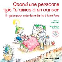 Quand une personne que tu aimes a un cancer : un guide pour aider les enfants à faire face