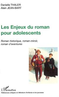 Les enjeux du roman pour adolescents : roman historique, roman-miroir, roman d'aventures