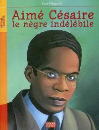 Aimé Césaire, le nègre indélébile