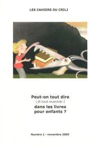 Cahiers du CRILJ (Les). n° 1, Peut-on tout dire et tout montrer dans les livres pour enfants ?