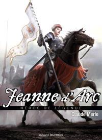 Héros de légende. Volume 8, Jeanne d'Arc